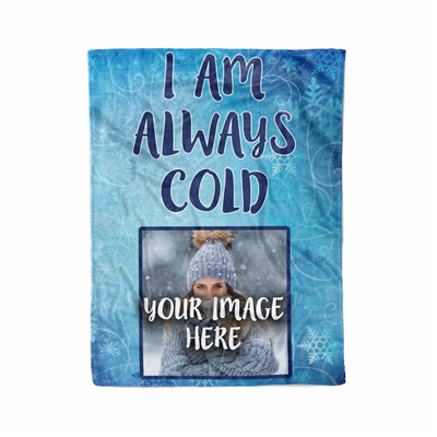 I Am Always Cold Sherpa Custom Blanket
